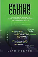 Python Coding: The Ultimate Advanced Guide to Improve Your Python Programming Skills