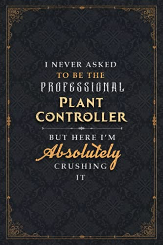 Plant Controller Notebook Planner - I Never Asked To Be The Professional Plant Controller But Here I'm Absolutely Crushing It Jobs Title Cover ... cm, Goal, 6x9 inch, 120 Pages, To Do List