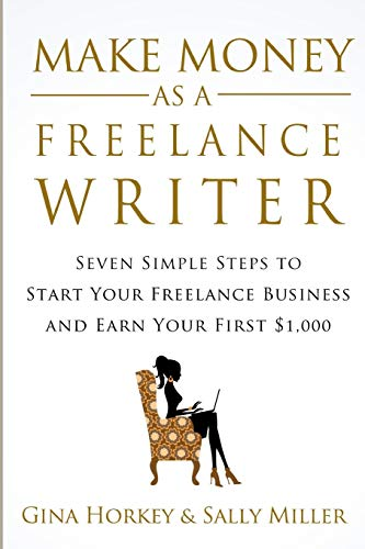 Make Money As A Freelance Writer: 7 Simple Steps to Start Your Freelance Writing Business and Earn Your First $1,000 (Make Money From Home)