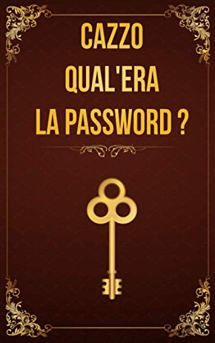 CAZZO qual'era la password: Libretto Password per ricordare le password dei siti internet, email, wifi e tanto altro. In ordine alfabetico.