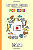 My travel journal for kids Osaka: Travel diary to fill in | 102 pages, 6x9 inches | To accompany the children during their stay