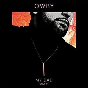 My Bad (Shot #4)