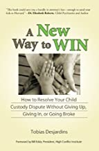 A New Way to Win: How To Resolve Your Child Custody Dispute Without Giving Up, Giving In, or Going Broke (English Edition)