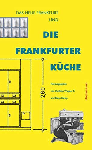 Die Frankfurter Küche: Das Neue Frankfurt und die Frankfurter Küche