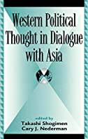 Western Political Thought in Dialogue With Asia (Global Encounters: Studies in Comparative Political Theory)