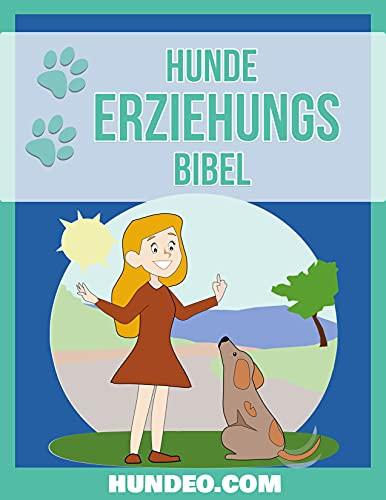 Hunde Erziehungs Bibel: Das Buch zur Hundeerziehung