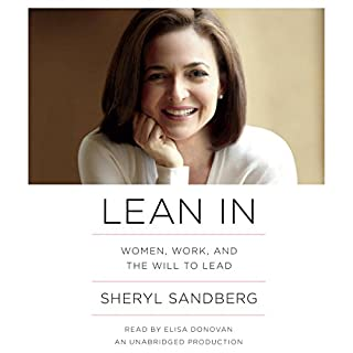 Lean In     Women, Work, and the Will to Lead              Written by:                                                                                                                                 Sheryl Sandberg                               Narrated by:                                                                                                                                 Elisa Donovan                      Length: 6 hrs and 27 mins     145 ratings     Overall 4.6