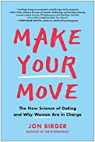 Make Your Move: The New Science of Dating and Why Women Are in Charge