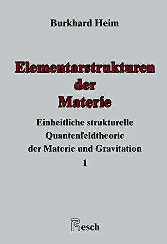 Elementarstrukturen der Materie: Einheitliche strukturelle Quantenfeldtheorie der Materie und Gravitation, Bd. 1