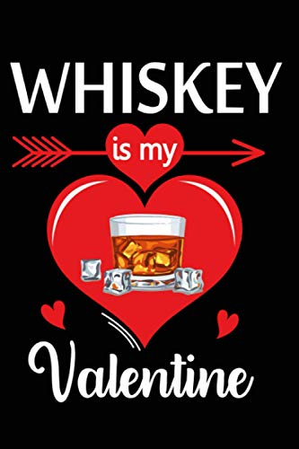 Whiskey is my valentine: Valentine's Day & Thanksgiving Blank lined ruled notebook Gift Book for Girls and Boys