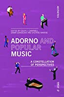 Adorno and Popular Music: A Constellation of Perspectives (Aesthetics)