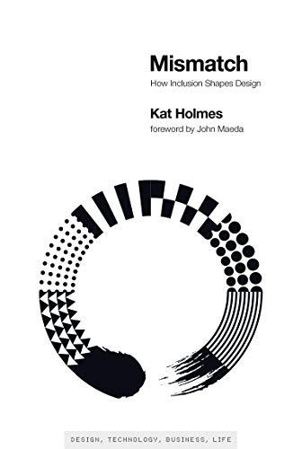 Mismatch: How Inclusion Shapes Design (Simplicity: Design, Technology,...