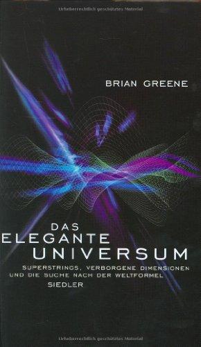 Das elegante Universum. Superstrings, verborgene Dimensionen und die Suche nach der Weltformel