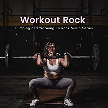 Workout Rock - Pumping And Warming Up Rock Music Series, Vol. 22