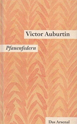 Gesammelte kleine Prosa. Werkausgabe in Einzelbänden: Victor Auburtins gesammelte kleine Prosa, Pfauenfedern