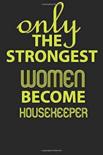 Only the strongest women become Housekeeper: Notebook to Write in for Mother's Day, Mother's day Housekeeper mom gifts, Ho...