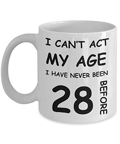 28.º Regalo de cumpleaños para Mujeres y Hombres - No Puedo Actuar según mi Edad, Nunca he Tenido 28 años Antes - Divertido café de Porcelana Blanca para Damas y Caballeros - Nacido en