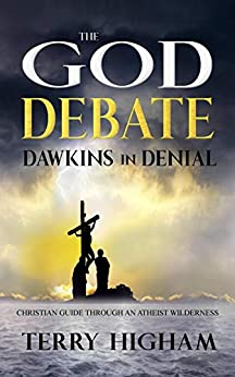 The God Debate - Dawkins in Denial: Christian guide through an atheist wilderness by [Terry Higham]