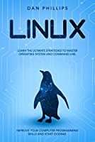 Linux: Learn the Ultimate Strategies to Master Operating System and Command Line. Improve Your Computer Programming Skills and Start Coding Front Cover