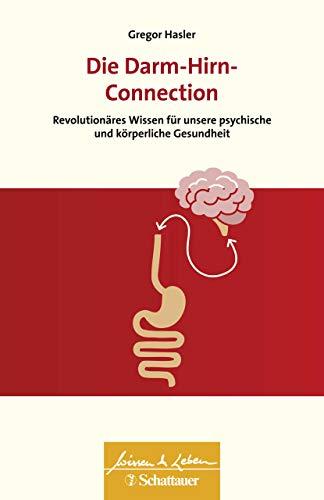 Die Darm-Hirn-Connection: Revolutionäres Wissen für unsere psychische und körperliche Gesundheit - Wissen & Leben Herausgegeben von Wulf Bertram