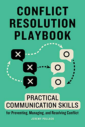 Compare Textbook Prices for Conflict Resolution Playbook: Practical Communication Skills for Preventing, Managing, and Resolving Conflict  ISBN 9781647399528 by Pollack, Jeremy