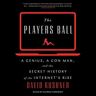 The Players Ball     A Genius, a Con Man, and the Secret History of the Internet's Rise              By:                                                                                                                                 David Kushner                               Narrated by:                                                                                                                                 George Newbern                      Length: 7 hrs and 9 mins     Not rated yet     Overall 0.0