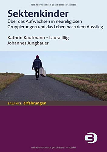 Sektenkinder: Über das Aufwachsen in neureligiösen Gruppierungen und das Leben nach dem Ausstieg (BALANCE Erfahrungen)