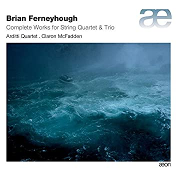 Ferneyhough: Complete Works for String Quartet & Trio