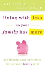 Living With Less So Your Family Has More by Jill Savage (2010-03-01)