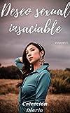 Deseo sexual insaciable (volumen 4): Colección diario, amor , romance , sexualidad, sexo , momento erótico , relaćion amorosa erótica