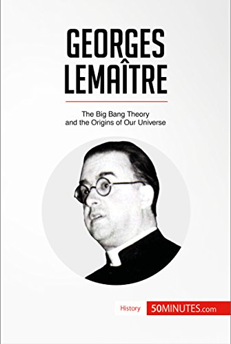 Georges Lemaître: The Big Bang Theory and the Origins of Our Universe (History) (English Edition)