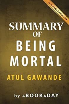 Summary of Being Mortal  Medicine and What Matters in the End by Atul Gawande | Summary & Analysis