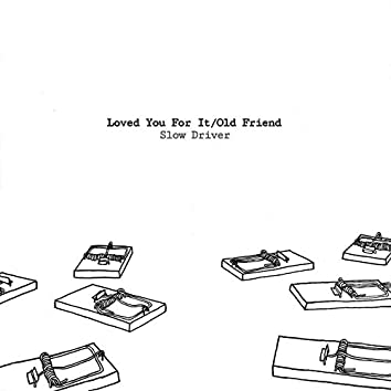 Loved You for It / Old Friend