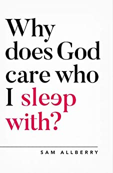 Why does God care who I sleep with? (Oxford Apologetics) by [Sam Allberry]