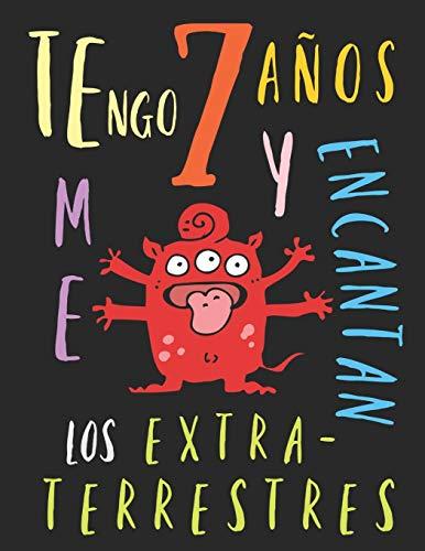 Tengo 7 años y me encantan los extraterrestres: El libro para colorear para niños que aman los extraterrestres