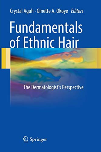 Compare Textbook Prices for Fundamentals of Ethnic Hair: The Dermatologist's Perspective Softcover reprint of the original 1st ed. 2017 Edition ISBN 9783319833514 by Aguh, Crystal,Okoye, Ginette A.