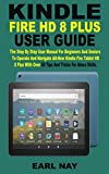 KINDLE FIRE HD 8 PLUS USER GUIDE: The Step By Step User Manual For Beginners And Seniors To Operate And Navigate All-New Kindle Fire HD 8 Plus Tablet With Over 50 Tips And Tricks For Alexa Skills.