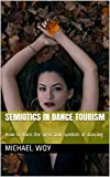 Semiotics in Dance Tourism: How to learn the signs and symbols of dancing