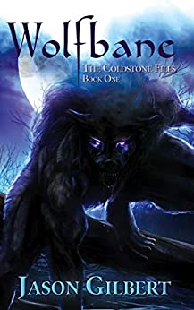 Wolfbane (The Coldstone Files Book 1) by [Jason Gilbert]