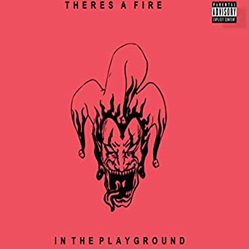 Theres A Fire In The Playground