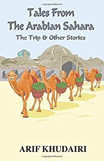 Tales From The Arabian Sahara: The Trip & Other Stories