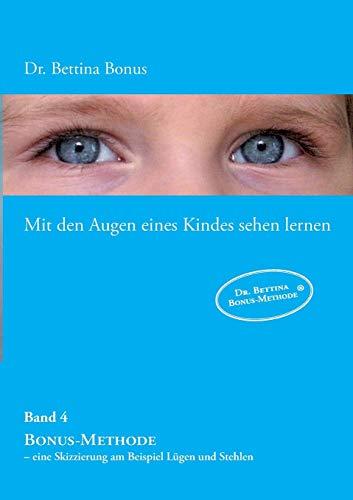 Mit den Augen eines Kindes sehen lernen – Band 4: Bonus-Methode – eine Skizzierung am Beispiel Lügen und Stehlen