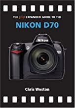 The PIP Expanded Guide to the Nikon D70 (PIP Expanded Guide Series)