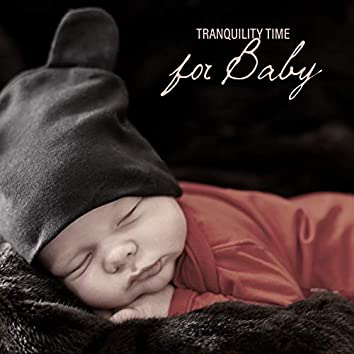 Tranquility Time for Baby - Relaxing Lullabies for Peaceful Slumber