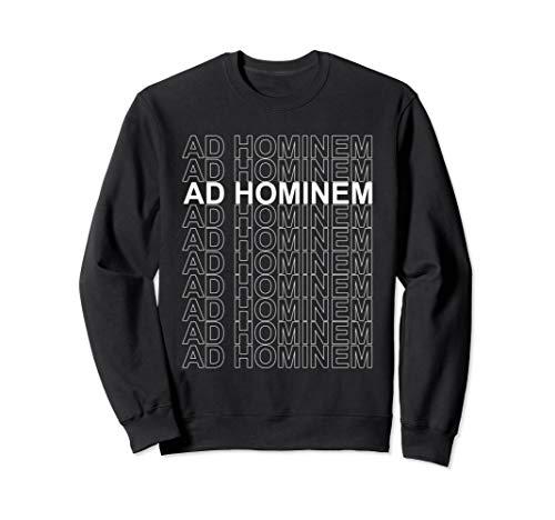 Ad Hominem - Debating Politics Philosophy Science Arguing Sweatshirt