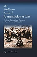 The Troublesome Legacy of Commissioner Lin: The Opium Trade and Opium Suppression in Fujian Province, 1820s to 1920s (Harvard East Asian Monographs)