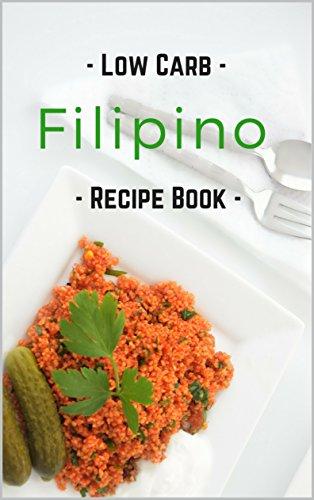 Low Carb Filipino Recipe Book Easy Low Carb Filipino Favorites Kindle Edition By Stevens Liz Cookbooks Food Wine Kindle Ebooks Amazon Com