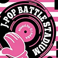J-POP Battle Stadium mixed by DJ HARA