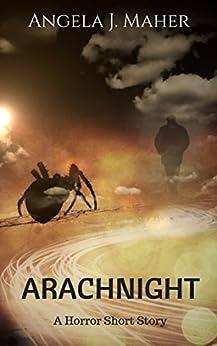Arachnight: A Horror Short Story by [Angela J. Maher]