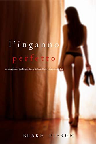 L'Inganno Perfetto (Un emozionante thriller psicologico di Jessie Hunt—Libro Quattordici)
